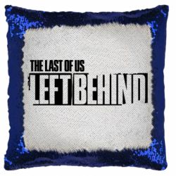 Подушка-хамелеон The Last of us Left Behind
