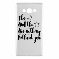 Чохол для Samsung A7 2015 The moon and the stars are nothing without you