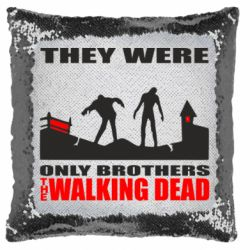 Подушка-хамелеон They were only brothers Walking dead