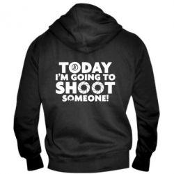 Мужская толстовка на молнии Today I'm going to SHOOT someone!