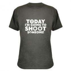Камуфляжная футболка Today I'm going to SHOOT someone!