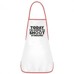 Фартук Today I'm going to SHOOT someone!