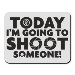 Коврик для мыши Today I'm going to SHOOT someone!