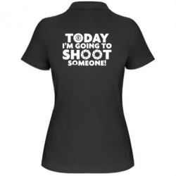 Женская футболка поло Today I'm going to SHOOT someone!