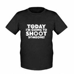 Детская футболка Today I'm going to SHOOT someone!