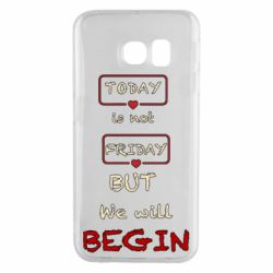 Чехол для Samsung S6 EDGE Today is not friday but we will Begin