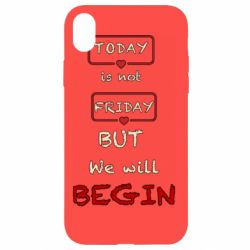 Чехол для iPhone XR Today is not friday but we will Begin