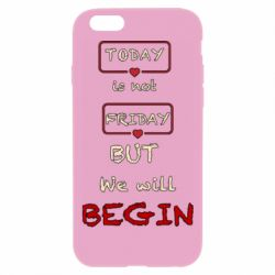 Чехол для iPhone 6 Plus/6S Plus Today is not friday but we will Begin