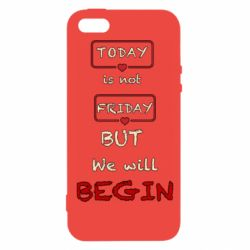 Чехол для iPhone5/5S/SE Today is not friday but we will Begin