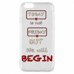 Чехол для iPhone 6/6S Today is not friday but we will Begin