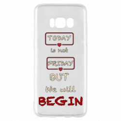 Чехол для Samsung S8 Today is not friday but we will Begin