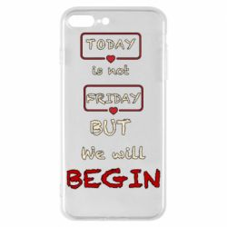 Чехол для iPhone 8 Plus Today is not friday but we will Begin
