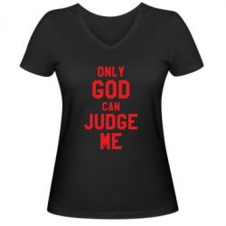 Женская футболка с V-образным вырезом Только Бог может судить меня