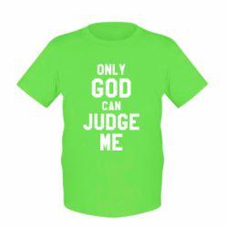 Дитяча футболка Тільки Бог може судити мене