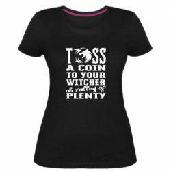 Женская стрейчевая футболка Toss a coin  to your  witcher  oh valley of  plenty