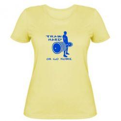 Женская футболка Train Hard or Go Home - FatLine