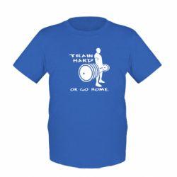 Детская футболка Train Hard or Go Home - FatLine