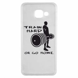 Чехол для Samsung A3 2016 Train Hard or Go Home - FatLine