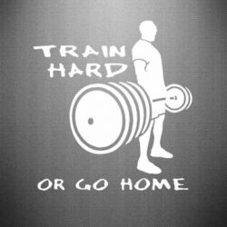 Наклейка Train Hard or Go Home - FatLine