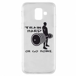 Чехол для Samsung A6 2018 Train Hard or Go Home - FatLine