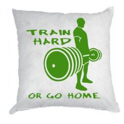 Подушка Train Hard or Go Home