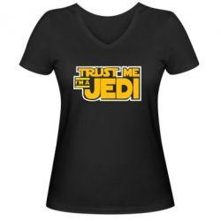 Женская футболка с V-образным вырезом Trust me, I'm a Jedi - FatLine