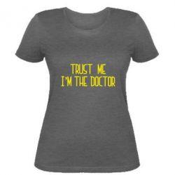 Женская футболка Trust me i'm the doctor