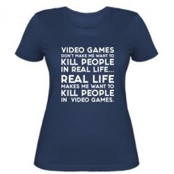 Женская футболка Video games don't make me want to kill people in real life...