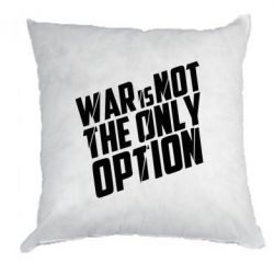 Подушка War is not the only option