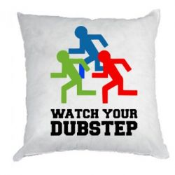 Подушка Watch Your DubStep