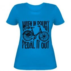 Жіноча футболка When in doubt pedal it out