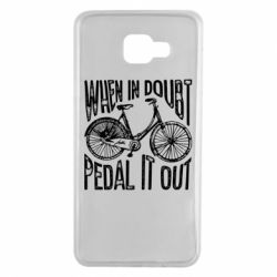 Чохол для Samsung A7 2016 When in doubt pedal it out