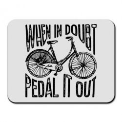 Килимок для миші When in doubt pedal it out