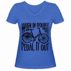 Жіноча футболка з V-подібним вирізом When in doubt pedal it out