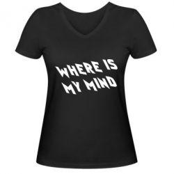 Женская футболка с V-образным вырезом Where is my mind