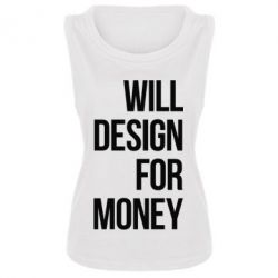 Женская майка Will design for money - FatLine