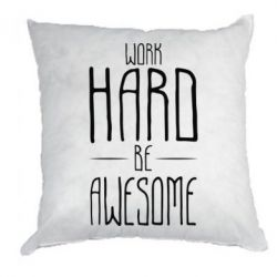 Подушка Work Hard be Awesome