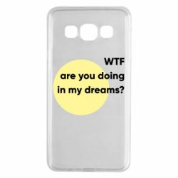 Чехол для Samsung A3 2015 Wtf are you doing in my dreams?