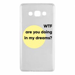 Чехол для Samsung A7 2015 Wtf are you doing in my dreams?