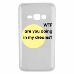 Чехол для Samsung J1 2016 Wtf are you doing in my dreams?