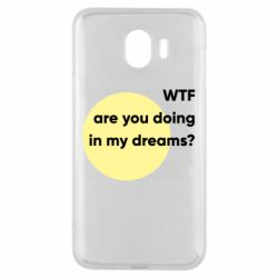 Чехол для Samsung J4 Wtf are you doing in my dreams?