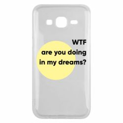 Чехол для Samsung J5 2015 Wtf are you doing in my dreams?