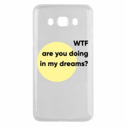 Чехол для Samsung J5 2016 Wtf are you doing in my dreams?