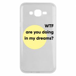Чехол для Samsung J7 2015 Wtf are you doing in my dreams?