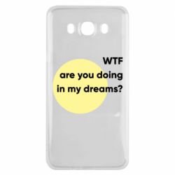 Чехол для Samsung J7 2016 Wtf are you doing in my dreams?