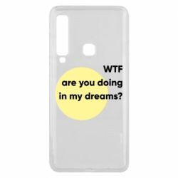 Чехол для Samsung A9 2018 Wtf are you doing in my dreams?