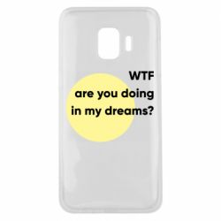 Чехол для Samsung J2 Core Wtf are you doing in my dreams?
