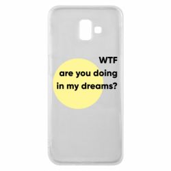 Чехол для Samsung J6 Plus 2018 Wtf are you doing in my dreams?