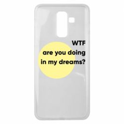Чехол для Samsung J8 2018 Wtf are you doing in my dreams?