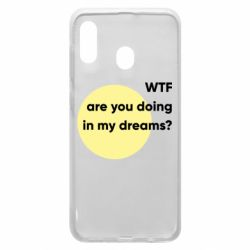 Чехол для Samsung A20 Wtf are you doing in my dreams?